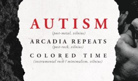 AUTISM, ARCADIA REPEATS, COLORED TIME