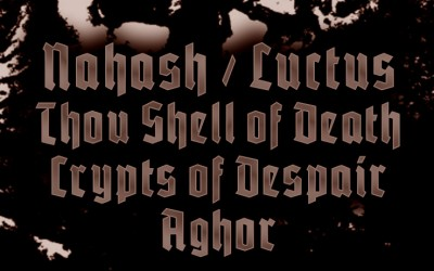NAHASH, LUCTUS, CRYPTS OF DESPAIR, THOU SHELL OF DEATH ir AGHOR